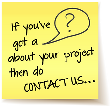 If you've got a question about your project then do contact us 07971 750181