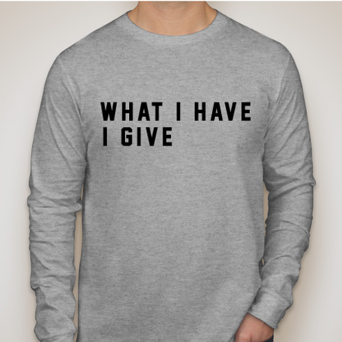 What I Have I Give -- Long Sleeve
