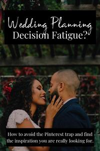Wedding Planning Decision Fatigue | Option Overload | The Pinterest Trap