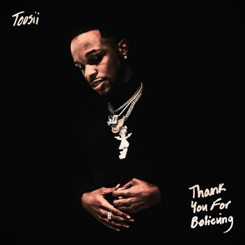Toosii Unveils New Tape 'Thank You For Believing' And Exclusive Hints On What Is To Come