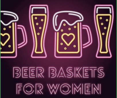 5 Types of Ladies Who Would Love to Receive Beer Gift Baskets from You!