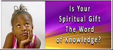 Is Your spiritual gift the word of knowl