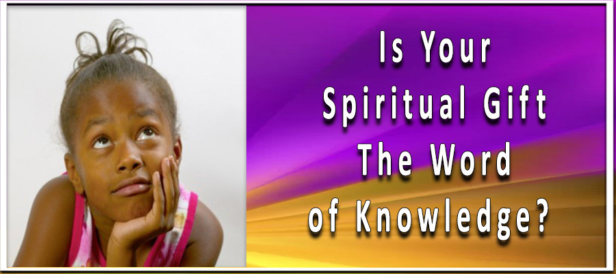 Is Your Spiritual Gift the Word of Knowledge?