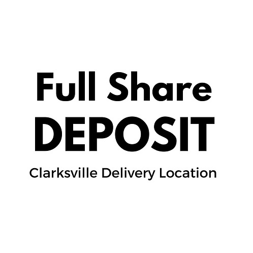 DEPOSIT - 2017 Summer CSA - FULL SHARE - Clarksville Delivery