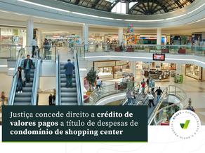 Justiça concede direito a crédito a título de despesas de condomínio de shopping center