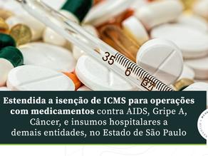 Estendida a isenção de ICMS para operações com medicamentos e insumos hospitalares, em São Paulo.