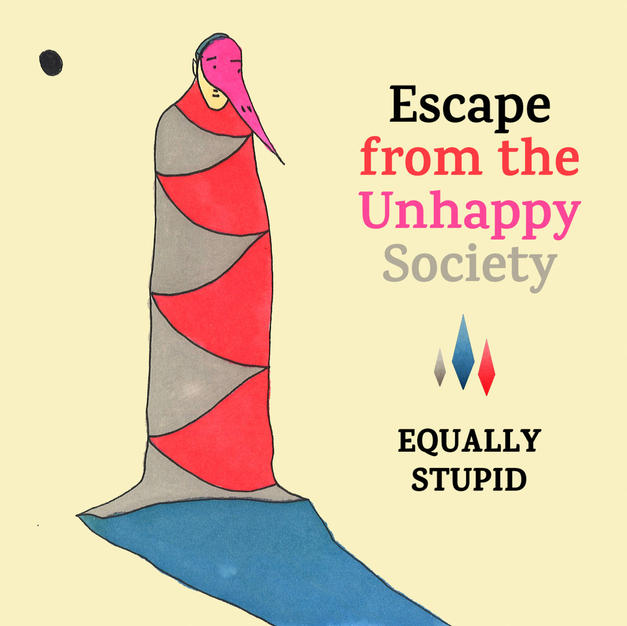 Equally Stupid: Escape From the Unhappy Society