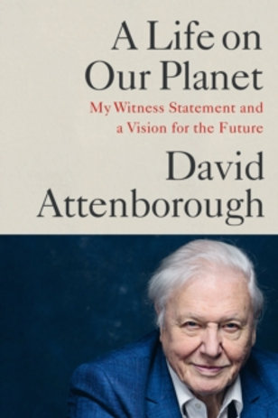 A Life on Our Planet: My Witness statement and a Vision For the Future.