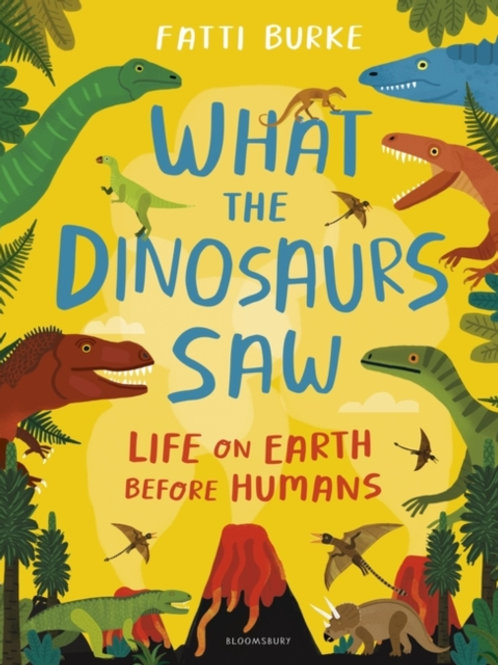 What the Dinosaurs Saw: Life on Earth Before Humans