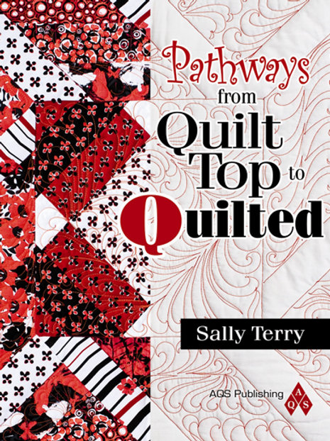 Pathways From Quilt Top To Quilted Book by Sally Terry