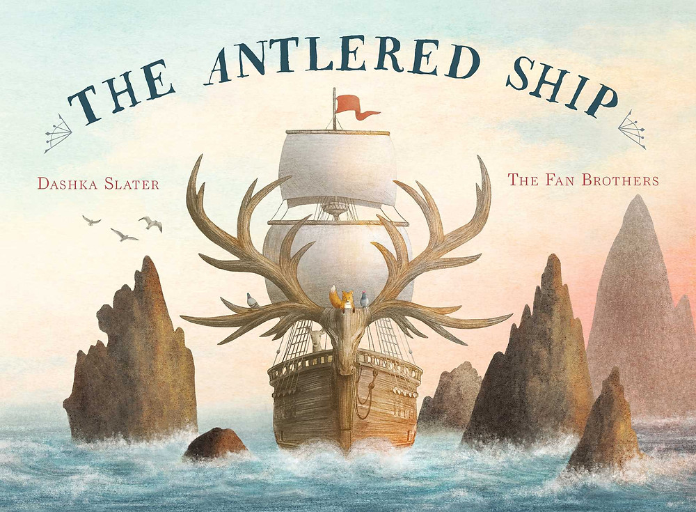 The gorgeously glowing cover of THE ANTLERED SHIP, art by the Fan brothers, design by Lauren Rille