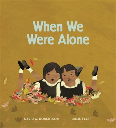 When We Were Alone, written by David A. Robertson, illustrated by Julie Flett