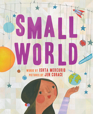 A girl with brown skin reaches up to cradle a model of the Earth beneath the words SMALL WORLD, words by Ishta Mercurio, pictures by Jen Corace