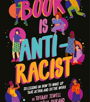 Cover Collection 23: This Book Is Anti-Racist, by Tiffany Jewell, Illustrated by Aurelia Durand, Des