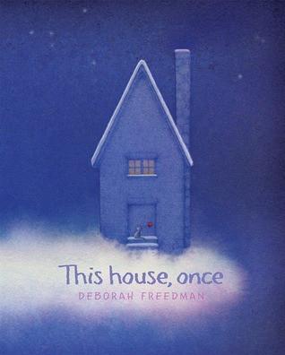 This House, Once, by Deborah Freedman