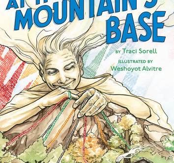 Cover Collection 30: At The Mountain's Base, written by Traci Sorell, illustrated by Weshoyot Al