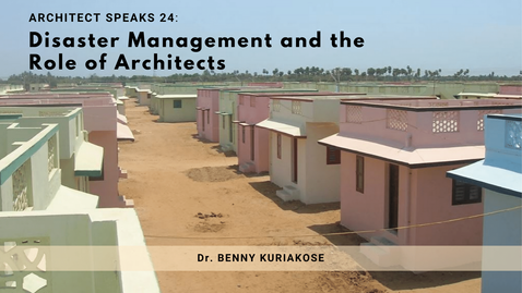 Dr. Benny Kuriakose explains the sensitive approach of design that directs a disaster management project and the role of architects in including clients in the design process. He reviews the current practices of disaster management and addresses the growing urgency of preventative measures.