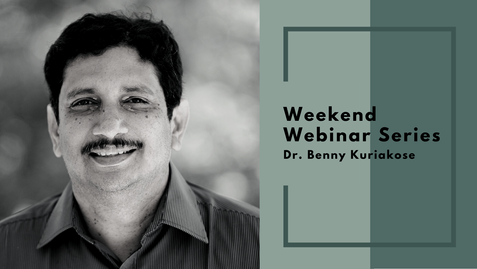 Weekend Webinar Series; for ensuring connectivity between virtual campus & professional entities, during virtual learning scenario – 31st October 2020 session by Dr. Benny Kuriakose, Chennai, Tamilnadu.
