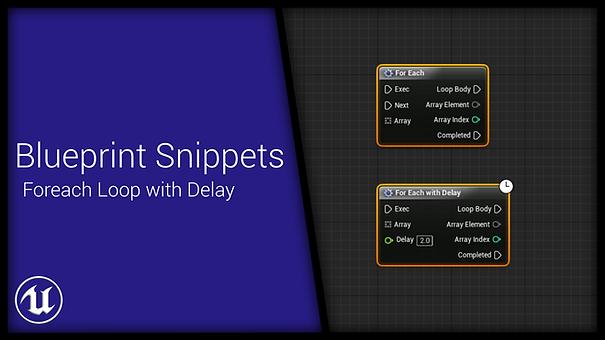 BlueprintSnippetForeachWithDelay.png