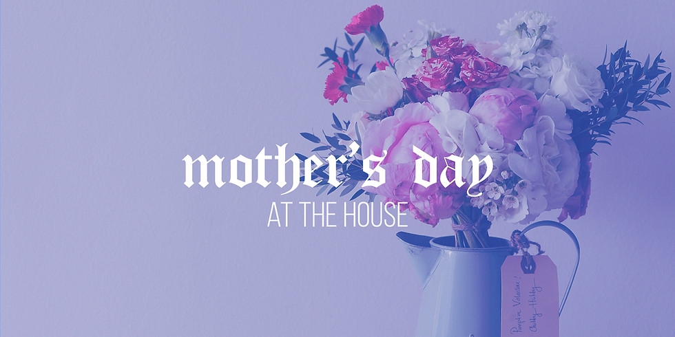 Mother's Day at The House