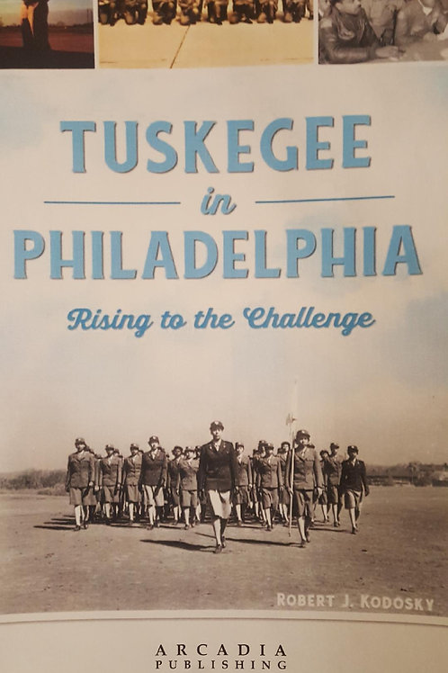 Tuskegee in Philadelphia - Rising to the Challenges