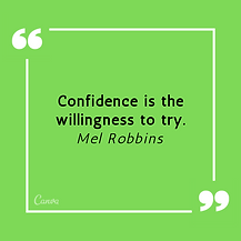 Confidence is the willingness to try. Me