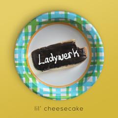 Ladywerk - Lil' Cheesecake - FINAL.jpg