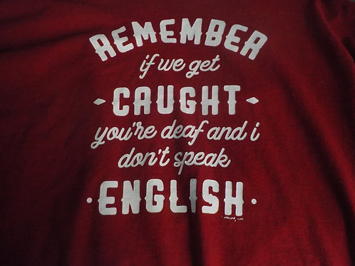 Remember If we get caught T shirt