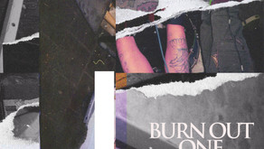 'BURN OUT ONE' IS OUT NOW