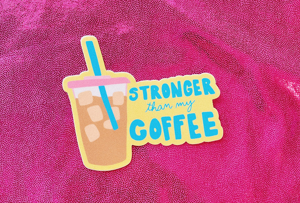 Stronger Than My Coffee Sticker