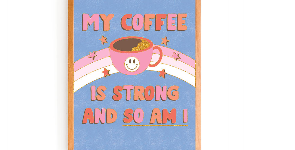 My Coffee Is Strong Print (8x10)