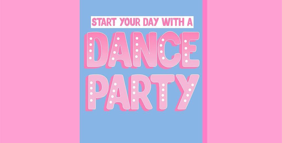 Start Your Day With A Dance Party Print
