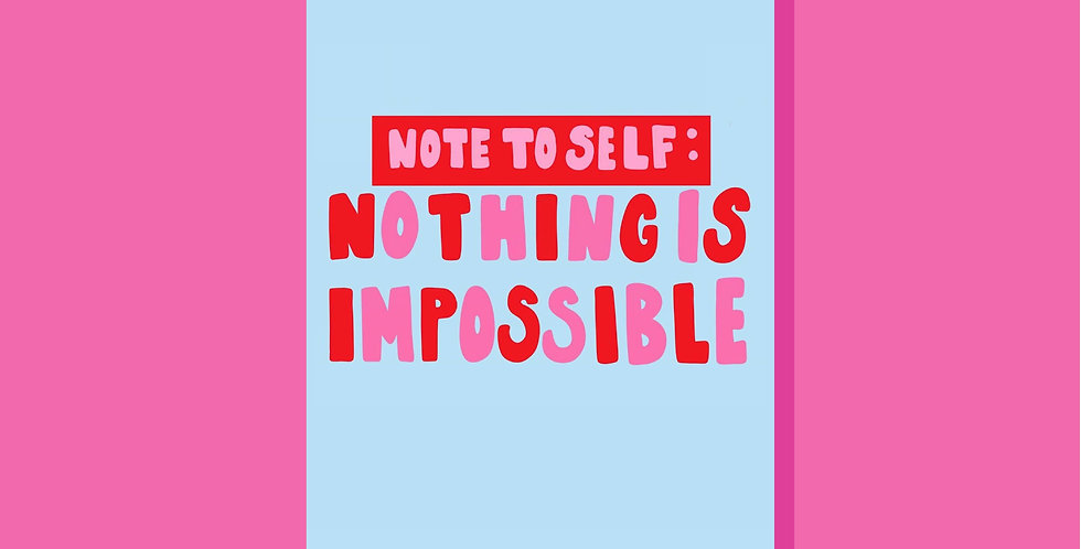 Note To Self: Nothing Is Impossible