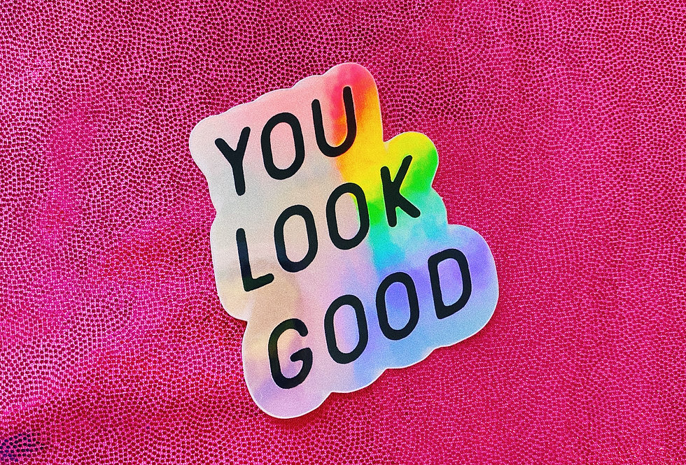 You Look Good Holographic Sticker