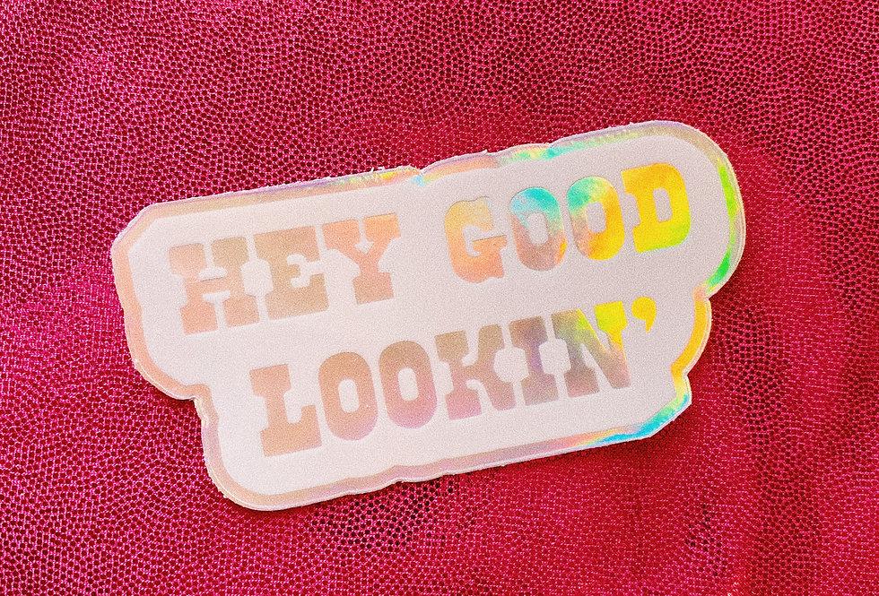 Hey Good Lookin' Holographic Sticker