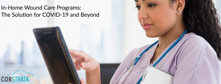 In-Home Wound Care Programs: The Solution for COVID-19 and Beyond