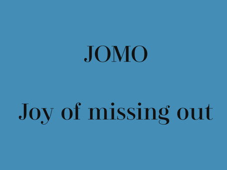 Instead of FOMO get in to the flow of JOMO:).