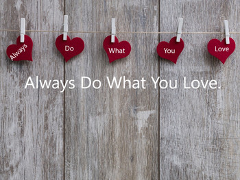Always Do What You Love!
