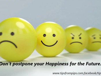 Don't Postpone your Happiness for the Future!