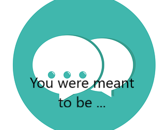 You Were Meant To Be...