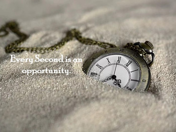 Every Second Is An Opportunity!