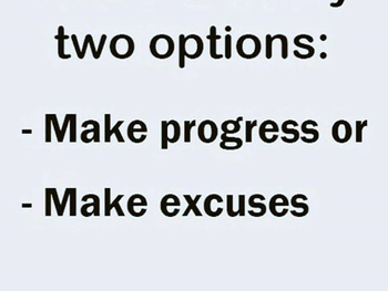 Make Progress, Not Excuses!