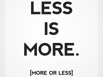 When Less is More... (Part I)