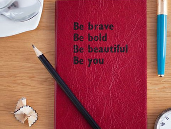 Be Brave, Be Bold, Be Beautiful, Be You!