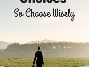Life is full of Choices!