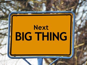Next Big Thing!