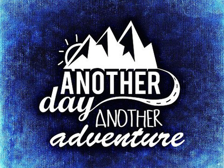 Another Day, Another Adventure!