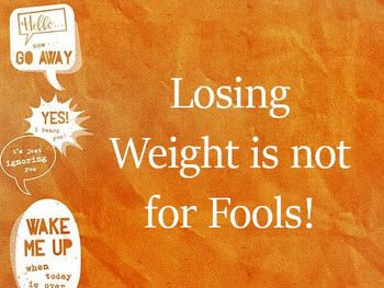 Losing Weight is not for Fools!