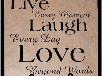 Live, Laugh, Love...