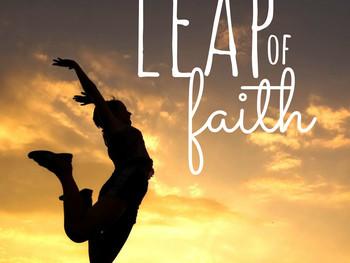 Taking a Leap of Faith...